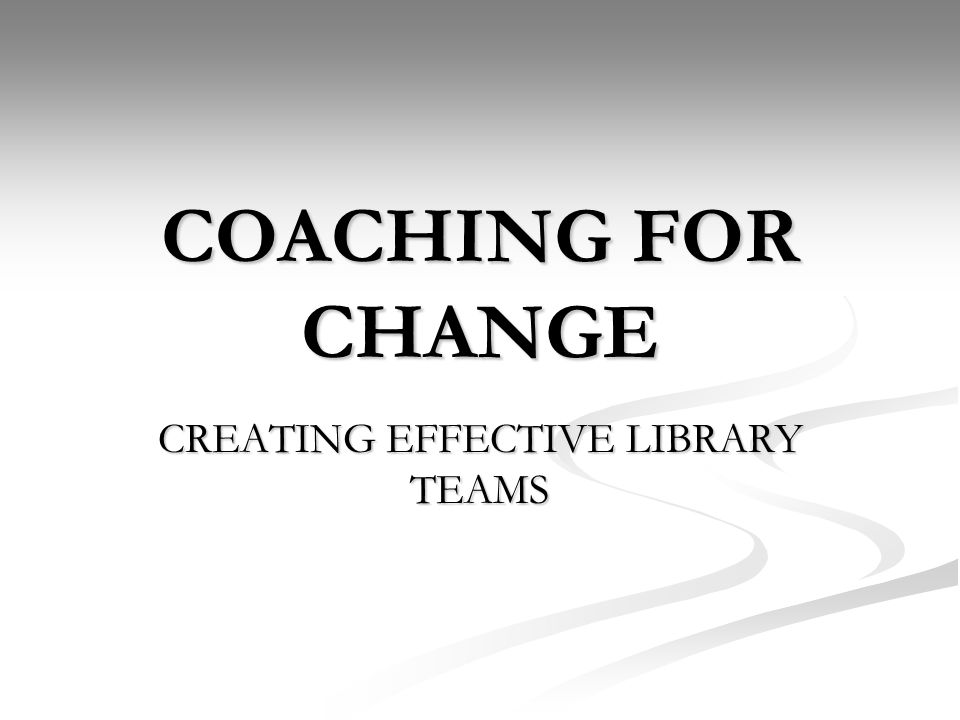 COACHING FOR CHANGE CREATING EFFECTIVE LIBRARY TEAMS