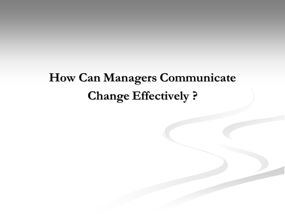 How Can Managers Communicate Change Effectively