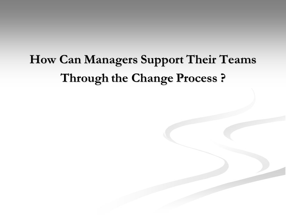 How Can Managers Support Their Teams Through the Change Process
