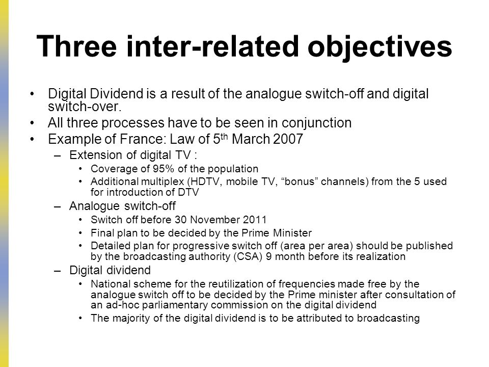 Three inter-related objectives Digital Dividend is a result of the analogue switch-off and digital switch-over.