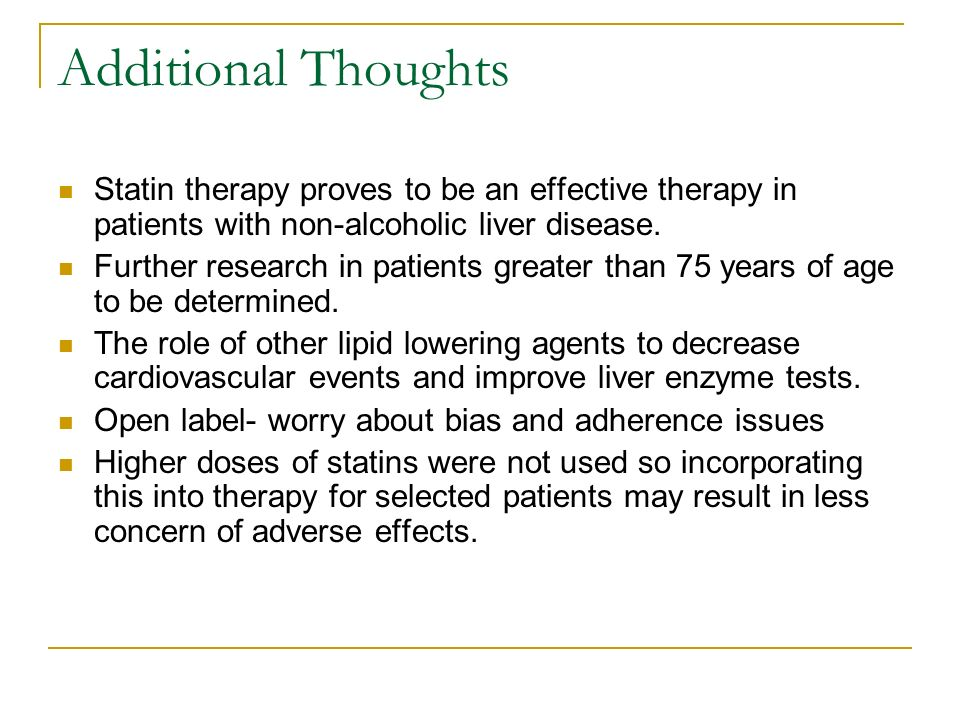 Additional Thoughts Statin therapy proves to be an effective therapy in patients with non-alcoholic liver disease.
