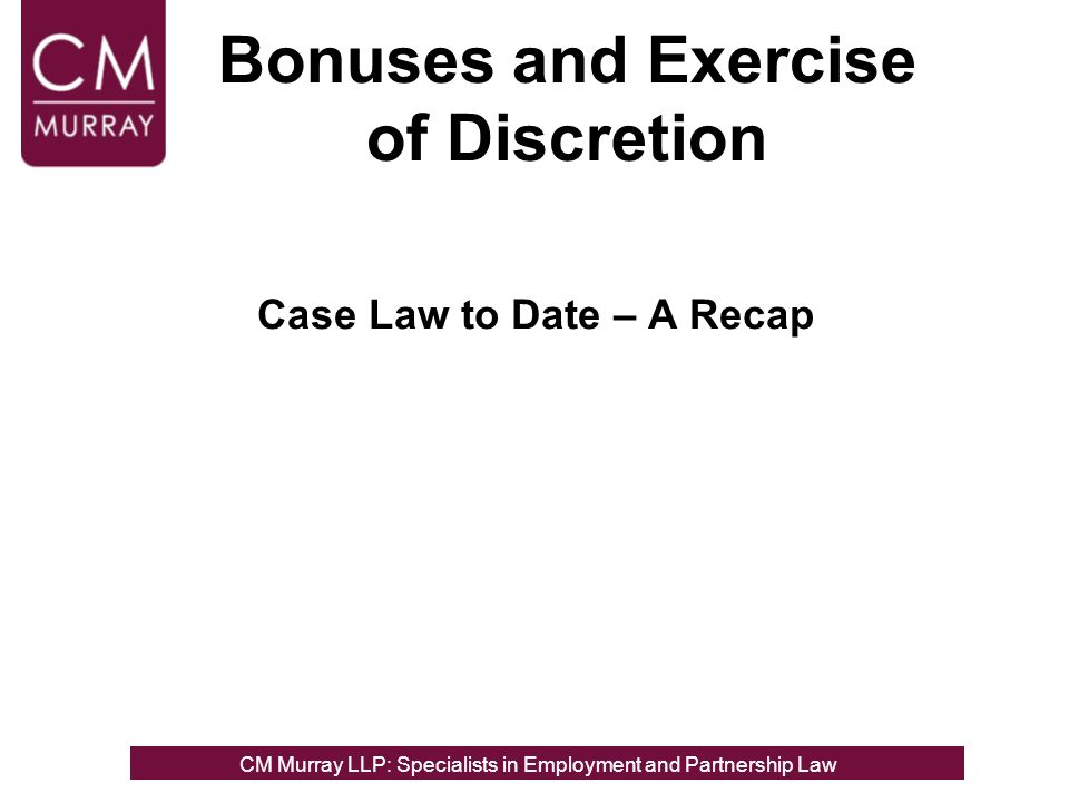 Bonuses and Exercise of Discretion Case Law to Date – A Recap CM Murray LLP: Specialists in Employment, Partnership and Business Immigration LawCM Murray LLP: Specialists in Employment and Partnership Law