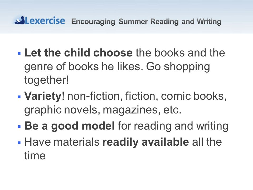 Let the child choose the books and the genre of books he likes.