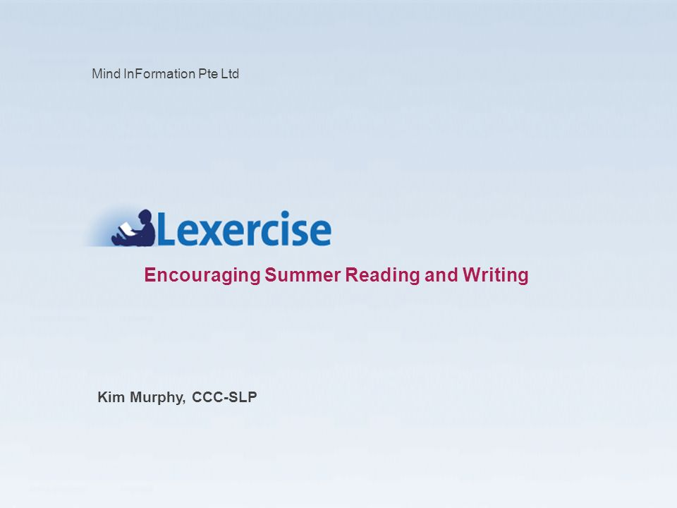 Encouraging Summer Reading and Writing Kim Murphy, CCC-SLP Mind InFormation Pte Ltd