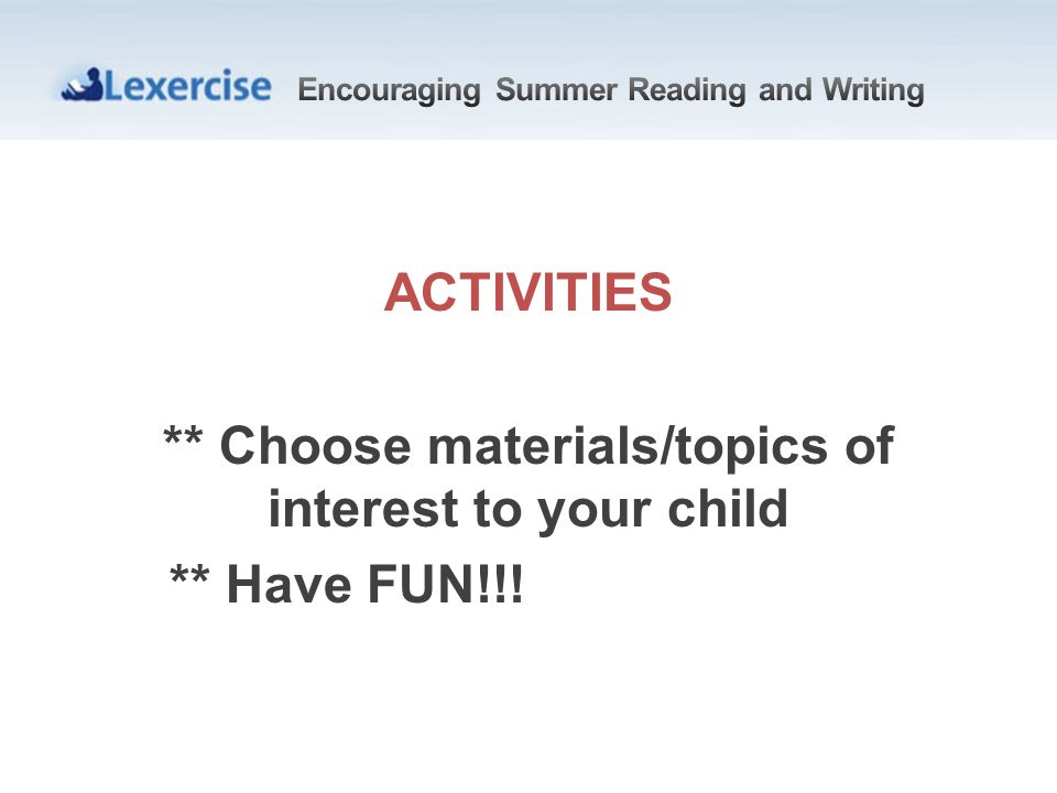 ACTIVITIES ** Choose materials/topics of interest to your child ** Have FUN!!!