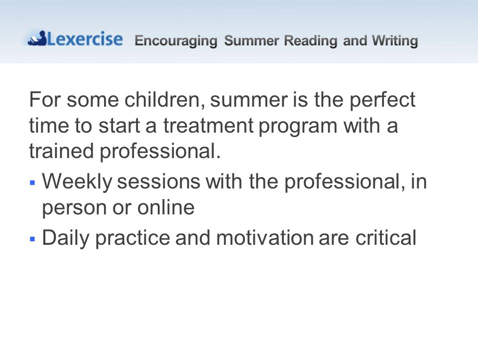 For some children, summer is the perfect time to start a treatment program with a trained professional.
