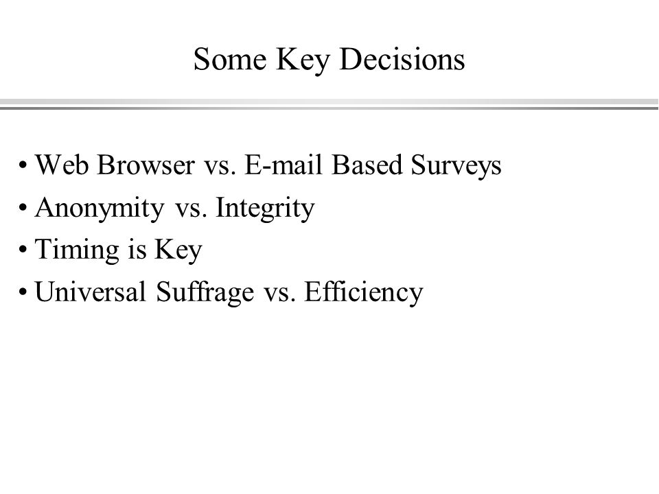 Some Key Decisions Web Browser vs.  Based Surveys Anonymity vs.