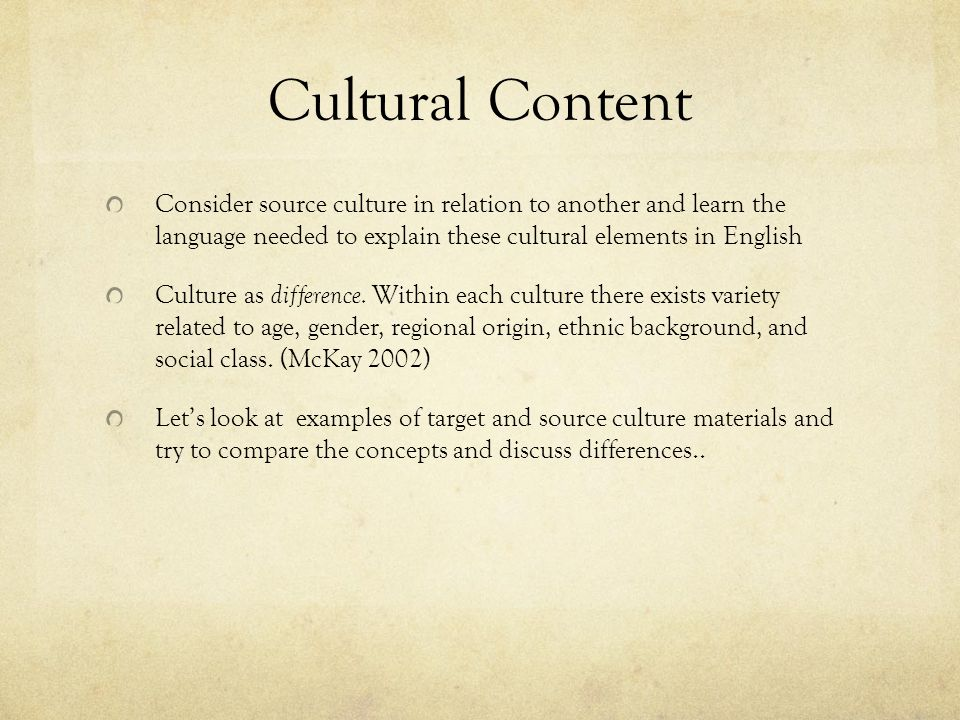Cultural Content Consider source culture in relation to another and learn the language needed to explain these cultural elements in English Culture as difference.