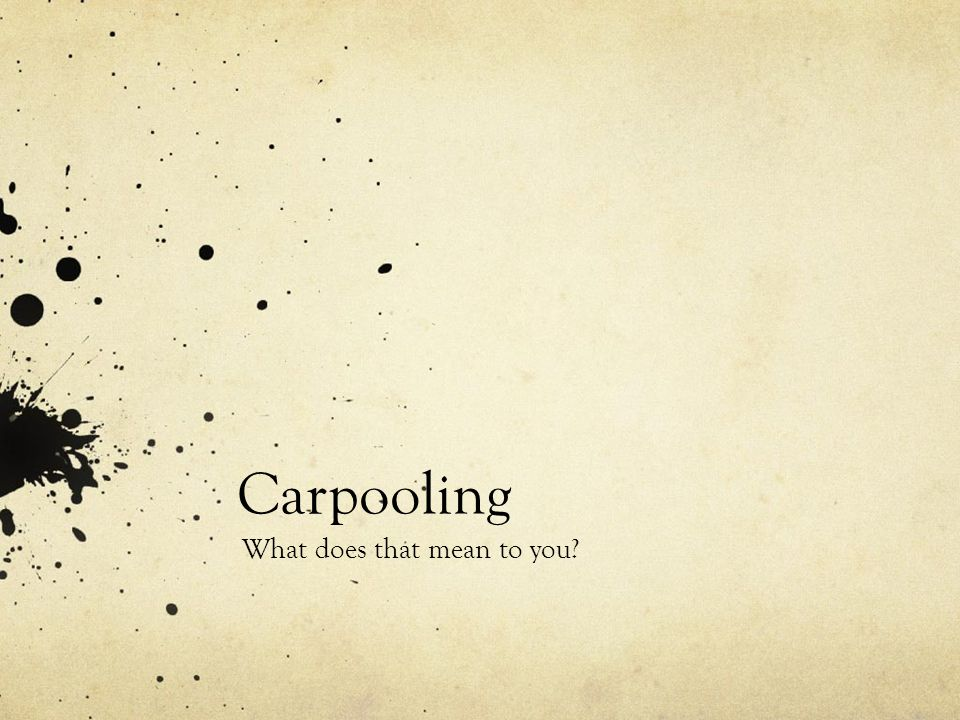Carpooling What does that mean to you
