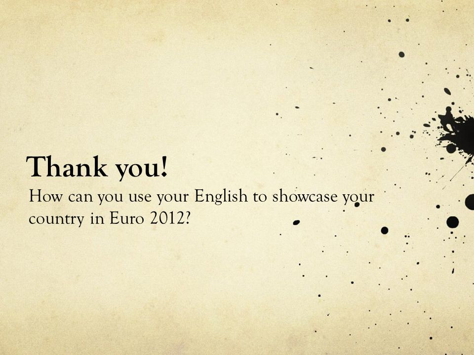 Thank you! How can you use your English to showcase your country in Euro 2012