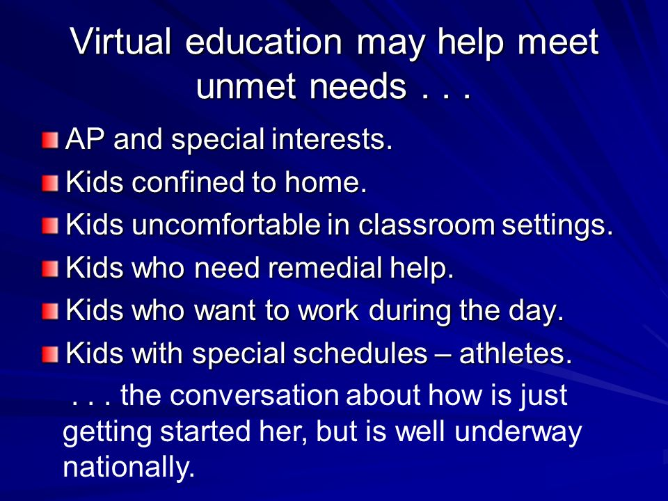 Virtual education may help meet unmet needs... AP and special interests.