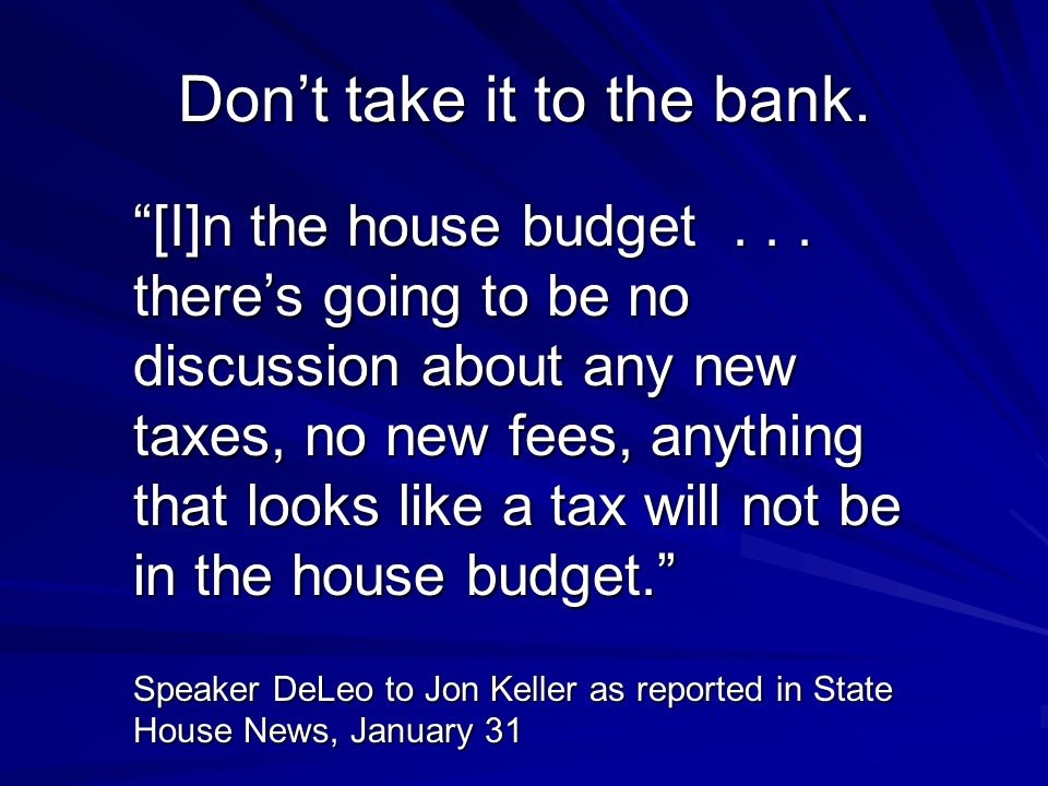 Dont take it to the bank. [I]n the house budget...