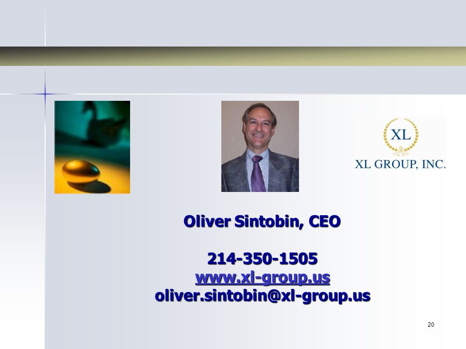 20 Oliver Sintobin, CEO 214-350-1505 www.xl-group.us oliver.sintobin@xl-group.us