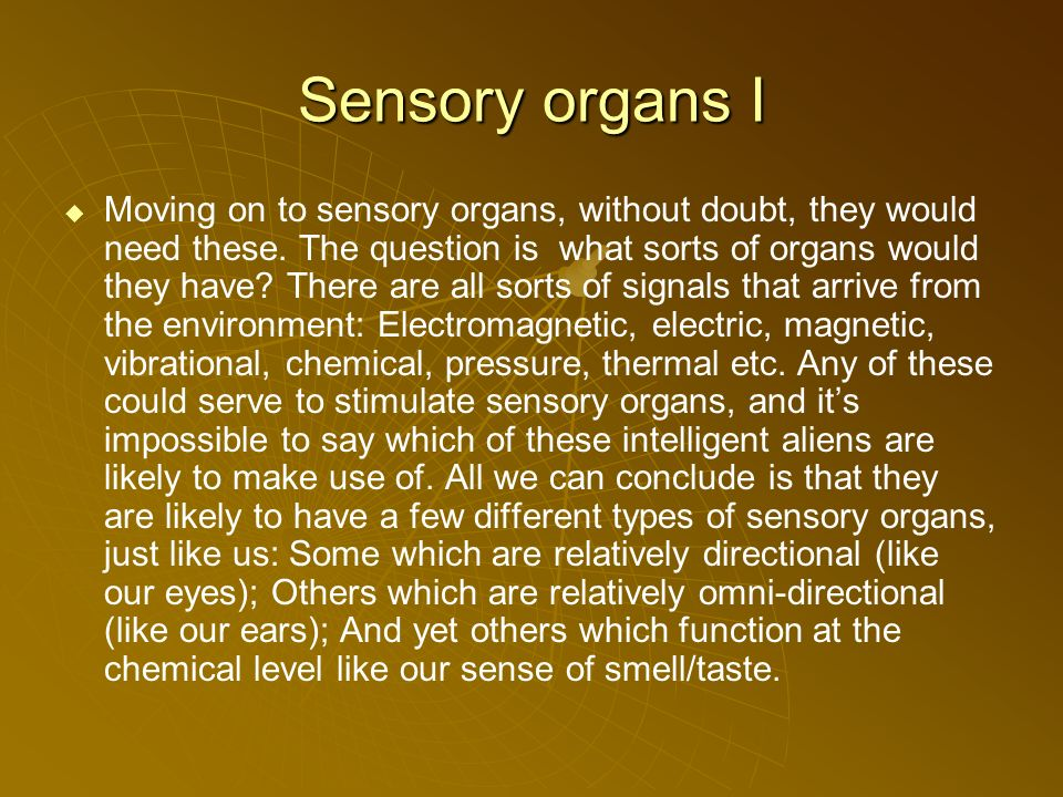 Sensory organs I Moving on to sensory organs, without doubt, they would need these.
