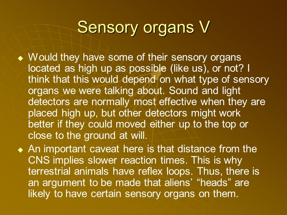 Sensory organs V Would they have some of their sensory organs located as high up as possible (like us), or not.