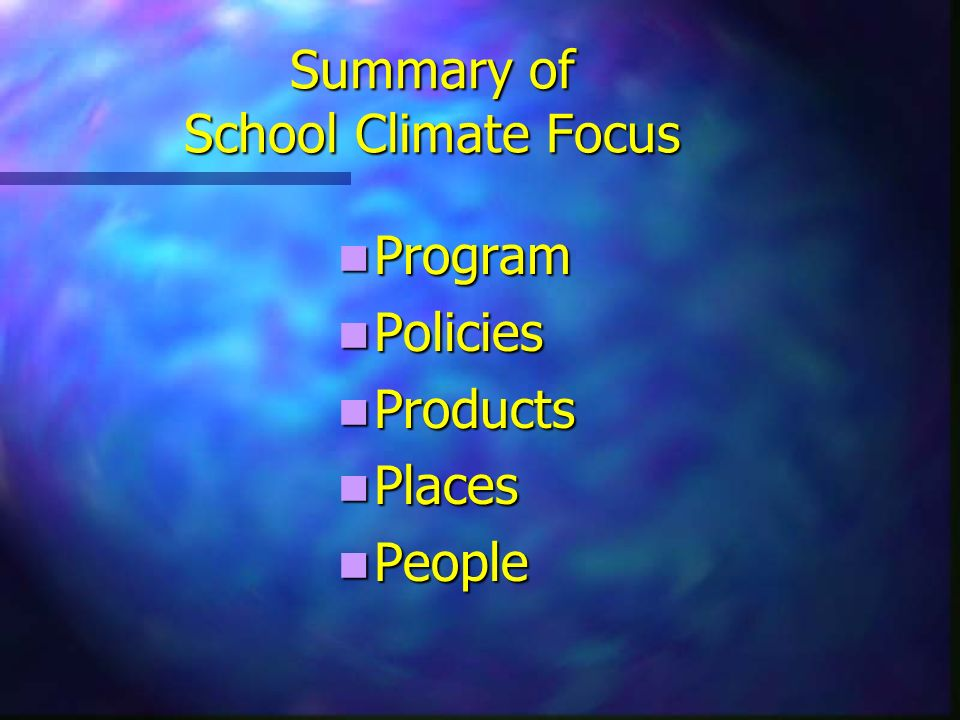 Summary of School Climate Focus Physical Environment Physical Environment School Safety School Safety Staff-Parent Relationship Staff-Parent Relationship Staff-Student Relationship Staff-Student Relationship Staff Interpersonal Relationships Staff Interpersonal Relationships Student Interpersonal Relationships Student Interpersonal Relationships Trust Trust
