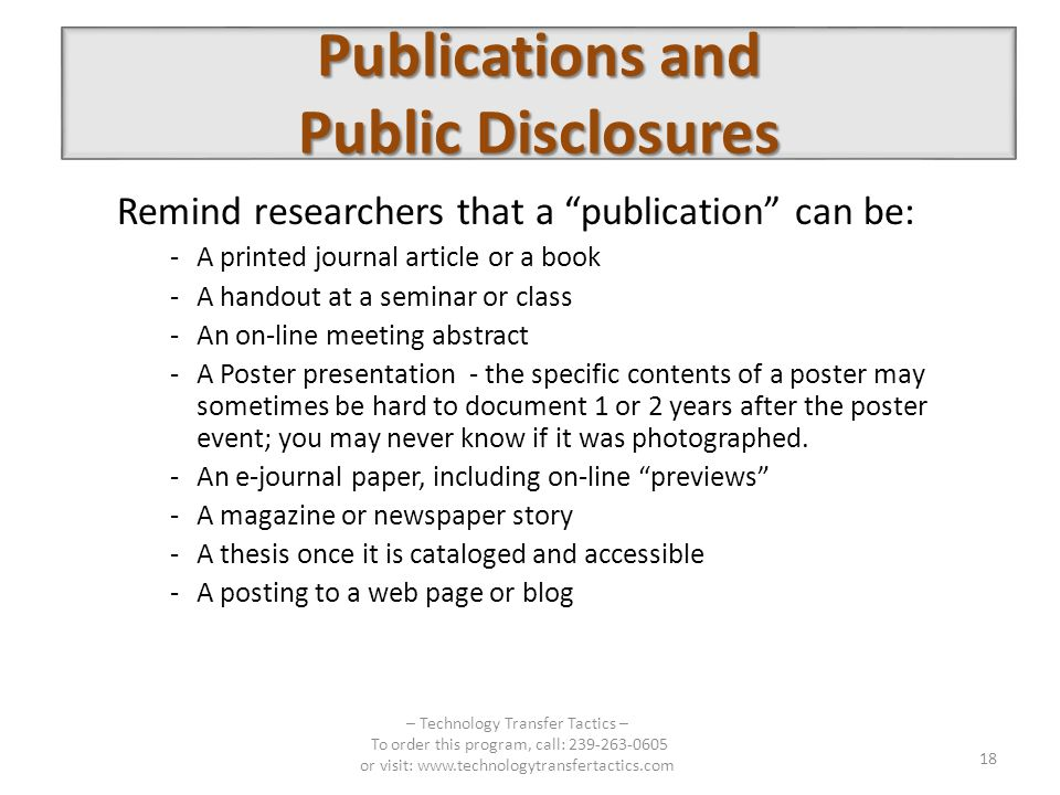 Remind researchers that a publication can be: -A printed journal article or a book -A handout at a seminar or class -An on-line meeting abstract -A Poster presentation - the specific contents of a poster may sometimes be hard to document 1 or 2 years after the poster event; you may never know if it was photographed.