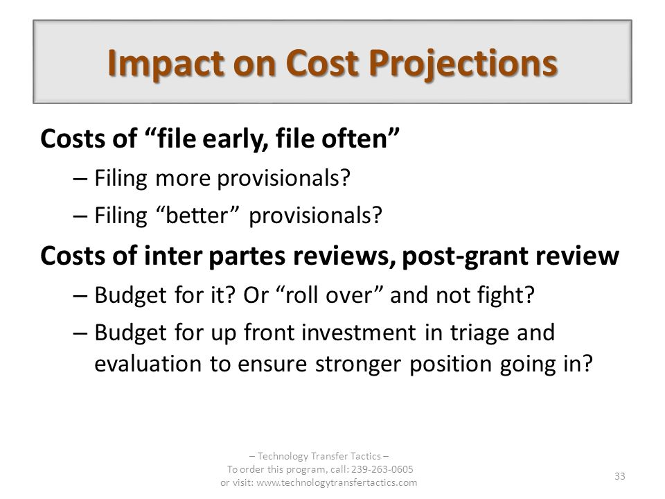 Impact on Cost Projections Costs of file early, file often – Filing more provisionals.