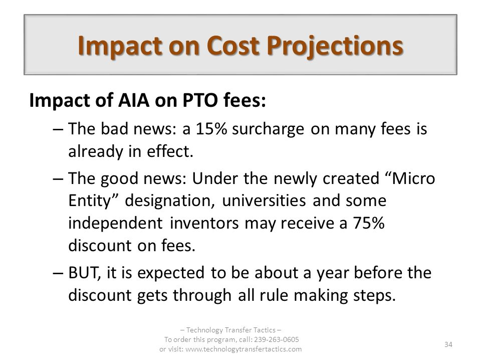 Impact on Cost Projections Impact of AIA on PTO fees: – The bad news: a 15% surcharge on many fees is already in effect.