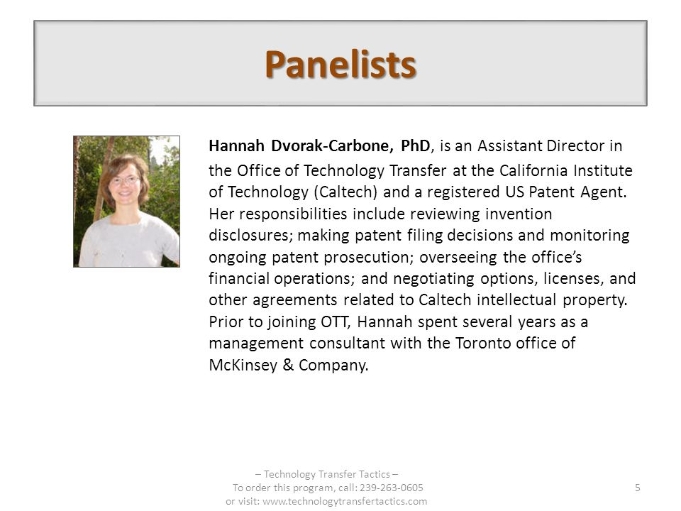 Panelists Hannah Dvorak-Carbone, PhD, is an Assistant Director in the Office of Technology Transfer at the California Institute of Technology (Caltech) and a registered US Patent Agent.
