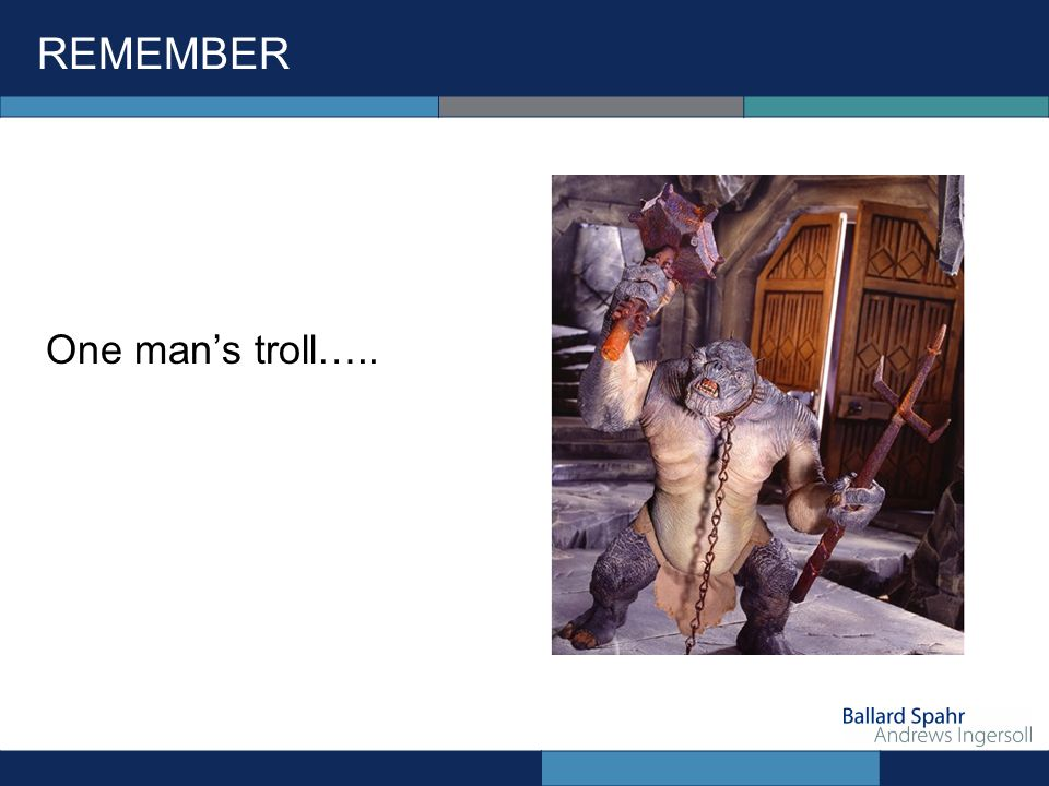 REMEMBER One mans troll…..