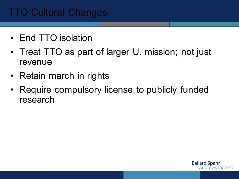 TTO Cultural Changes End TTO isolation Treat TTO as part of larger U.
