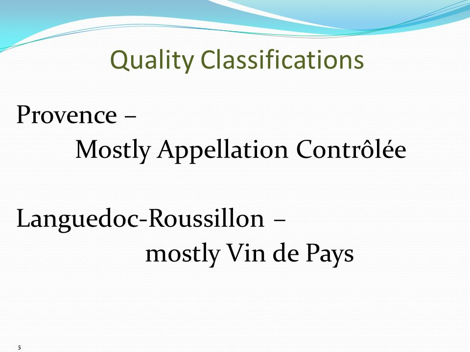 5 Provence – Mostly Appellation Contrôlée Languedoc-Roussillon – mostly Vin de Pays Quality Classifications