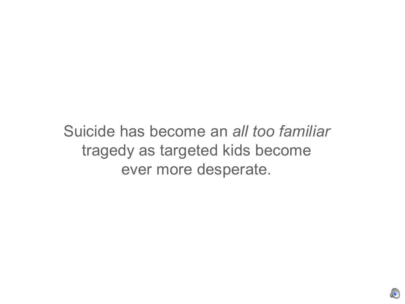 Suicide has become an all too familiar tragedy as targeted kids become ever more desperate.