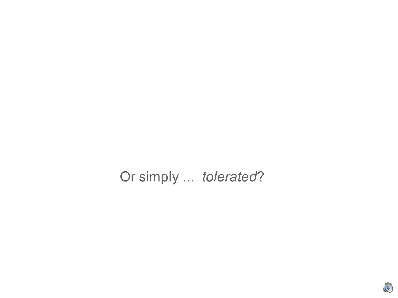 Or simply... tolerated