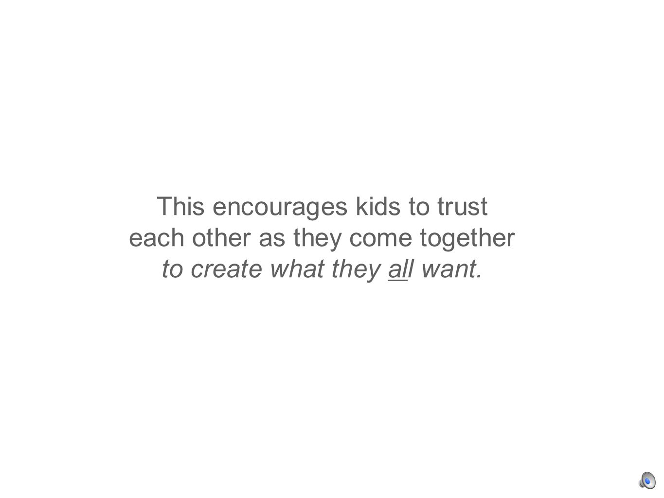 This encourages kids to trust each other as they come together to create what they all want.