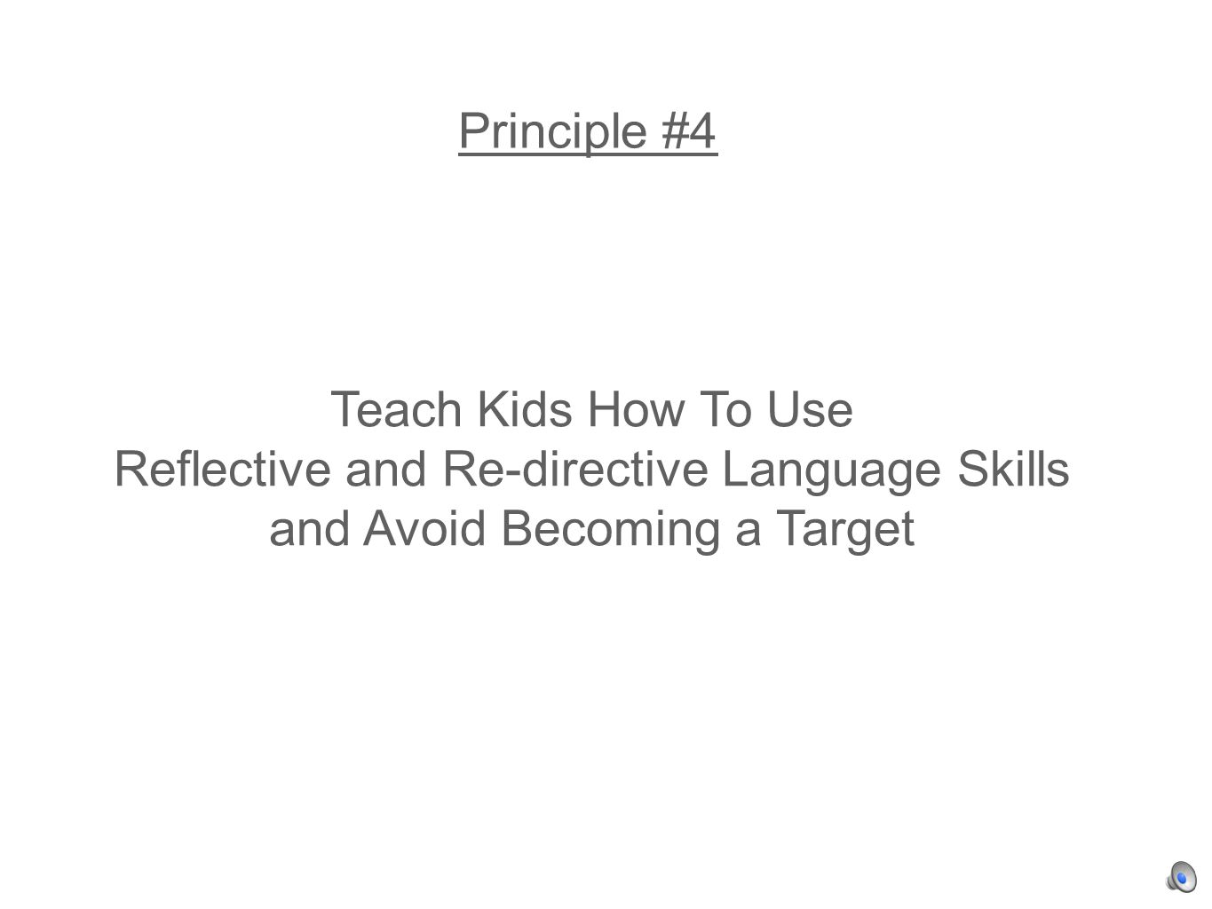 Principle #4 Teach Kids How To Use Reflective and Re-directive Language Skills and Avoid Becoming a Target