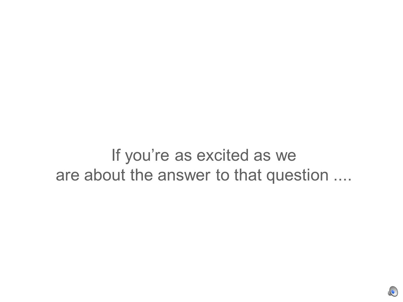 If youre as excited as we are about the answer to that question....