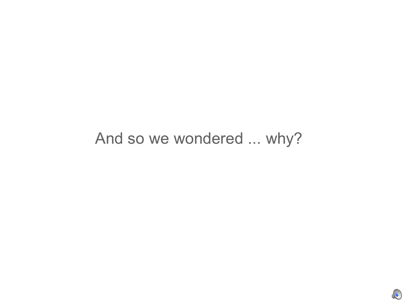 And so we wondered... why