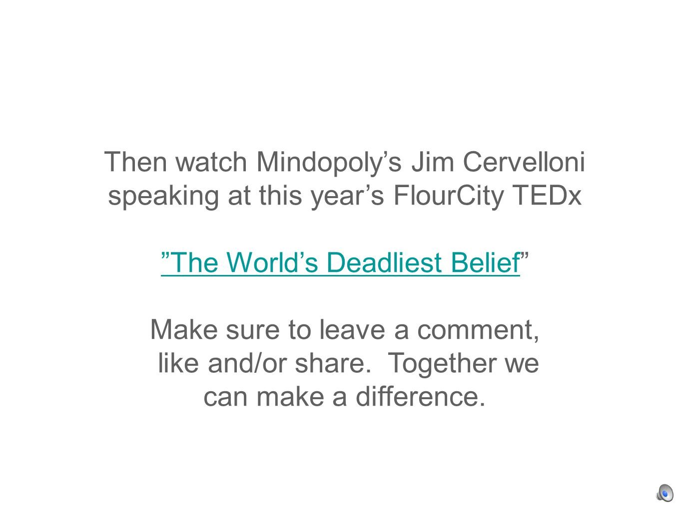 Then watch Mindopolys Jim Cervelloni speaking at this years FlourCity TEDx The Worlds Deadliest Belief Make sure to leave a comment, like and/or share.
