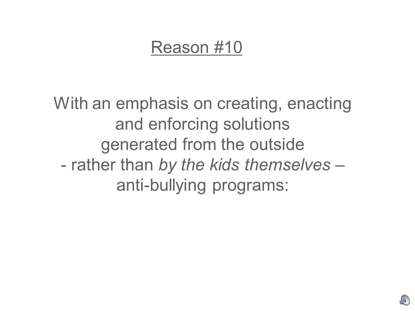 With an emphasis on creating, enacting and enforcing solutions generated from the outside - rather than by the kids themselves – anti-bullying programs: Reason #10
