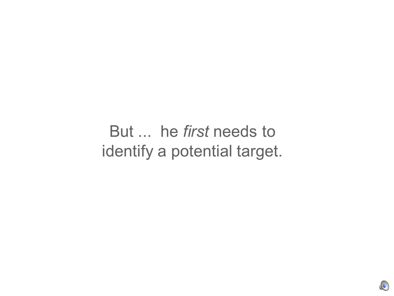 But... he first needs to identify a potential target.