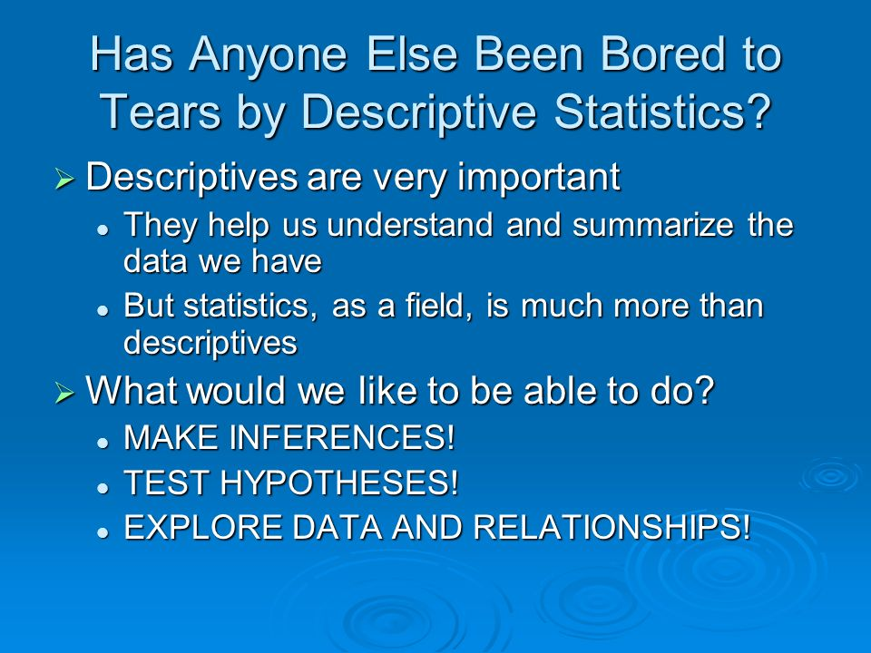 Has Anyone Else Been Bored to Tears by Descriptive Statistics.