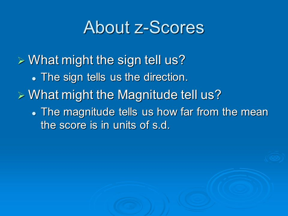 About z-Scores What might the sign tell us. The sign tells us the direction.