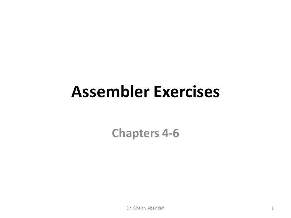 Assembler Exercises Chapters 4-6 Dr. Gheith Abandah1