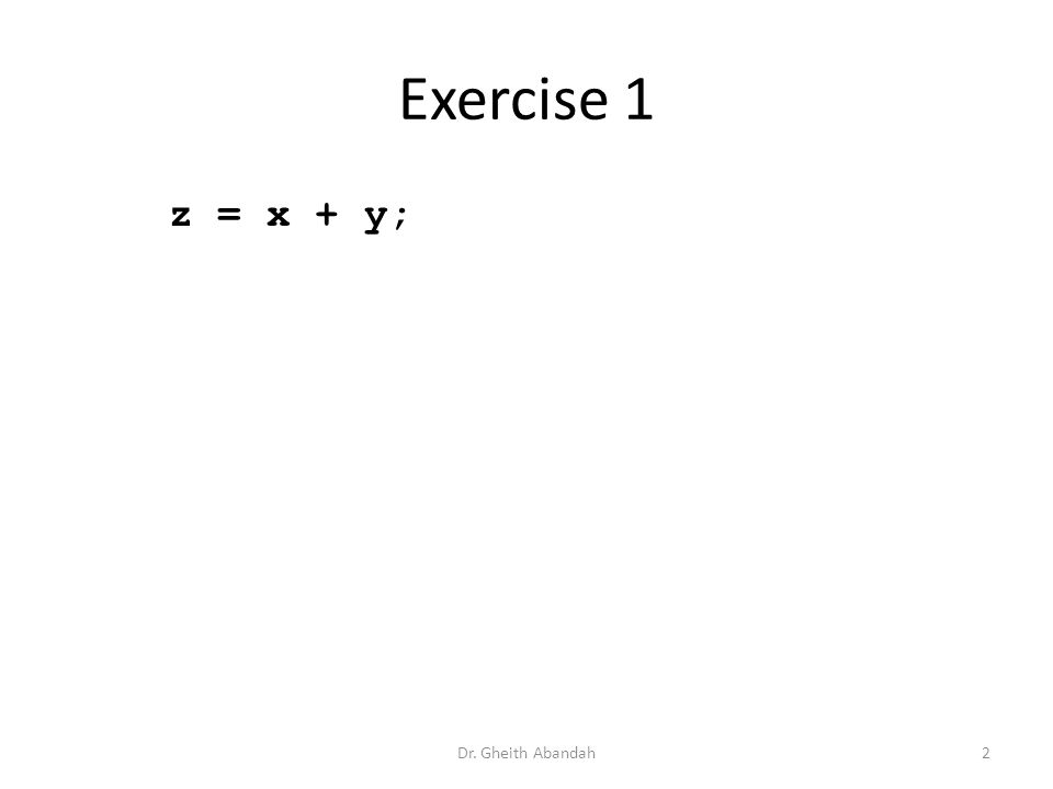 Exercise 1 z = x + y; Dr. Gheith Abandah2