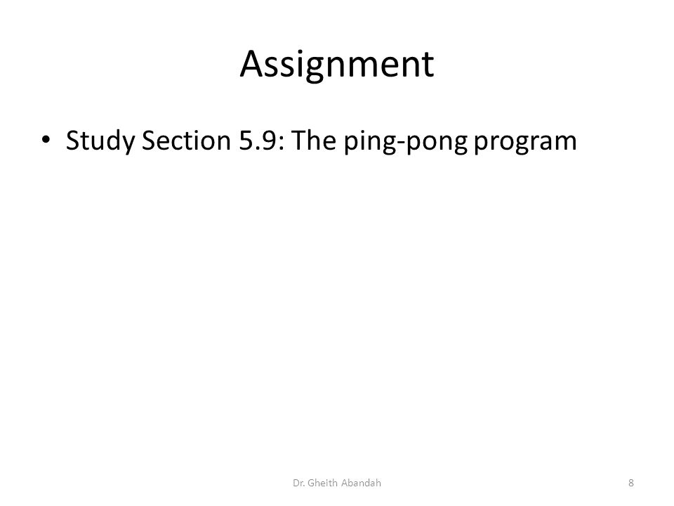 Assignment Study Section 5.9: The ping-pong program Dr. Gheith Abandah8