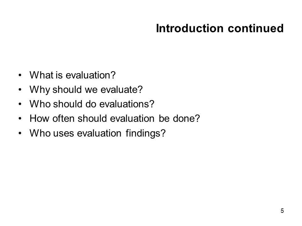 5 Introduction continued What is evaluation. Why should we evaluate.