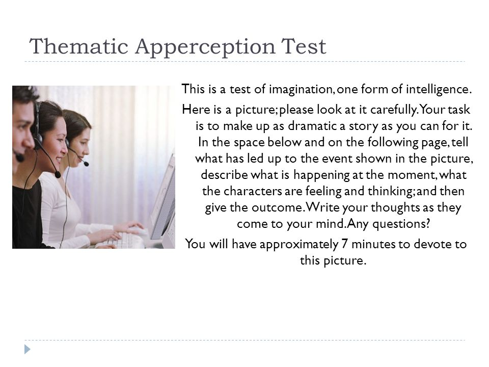 Thematic Apperception Test This is a test of imagination, one form of intelligence.