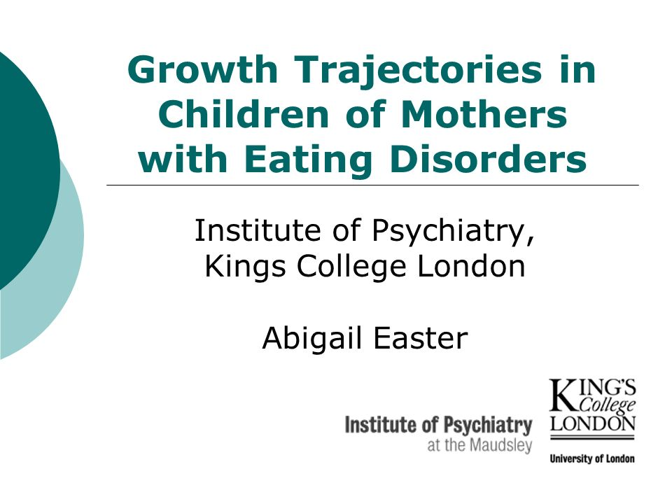 Growth Trajectories in Children of Mothers with Eating Disorders Institute of Psychiatry, Kings College London Abigail Easter