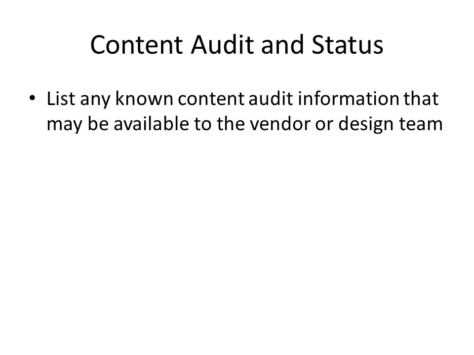 Content Audit and Status List any known content audit information that may be available to the vendor or design team