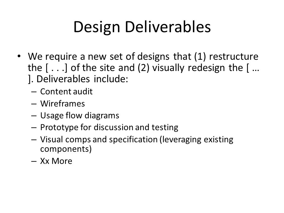 Design Deliverables We require a new set of designs that (1) restructure the [...] of the site and (2) visually redesign the [ … ].