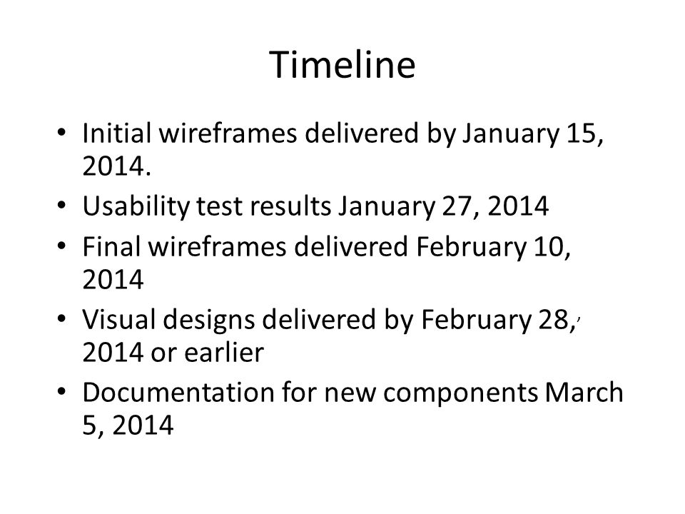 Timeline Initial wireframes delivered by January 15, 2014.