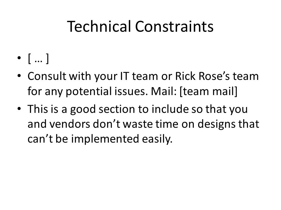 Technical Constraints [ … ] Consult with your IT team or Rick Roses team for any potential issues.