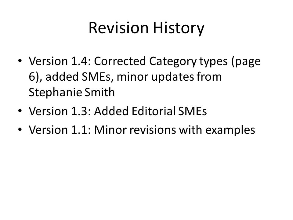 Revision History Version 1.4: Corrected Category types (page 6), added SMEs, minor updates from Stephanie Smith Version 1.3: Added Editorial SMEs Version 1.1: Minor revisions with examples