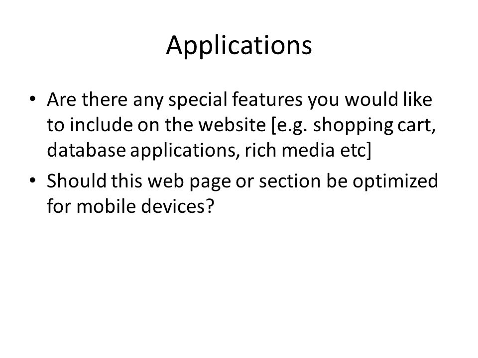 Applications Are there any special features you would like to include on the website [e.g.